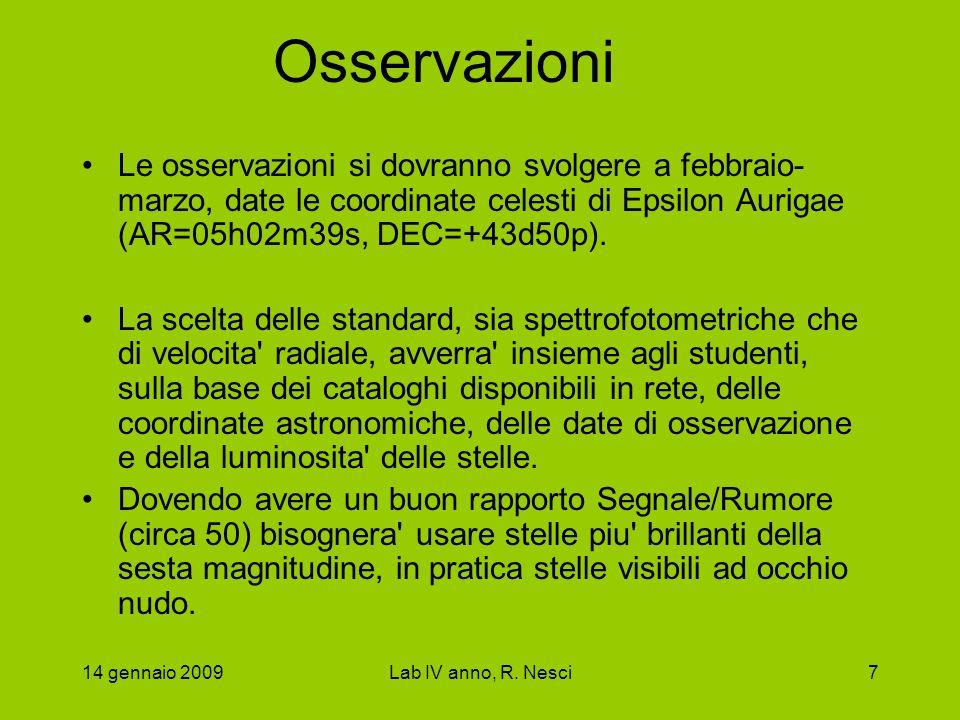 14 gennaio 2009Lab IV anno, R. Nesci7 Osservazioni Le osservazioni si dovranno svolgere a febbraio- marzo, date le coordinate celesti di Epsilon Aurig