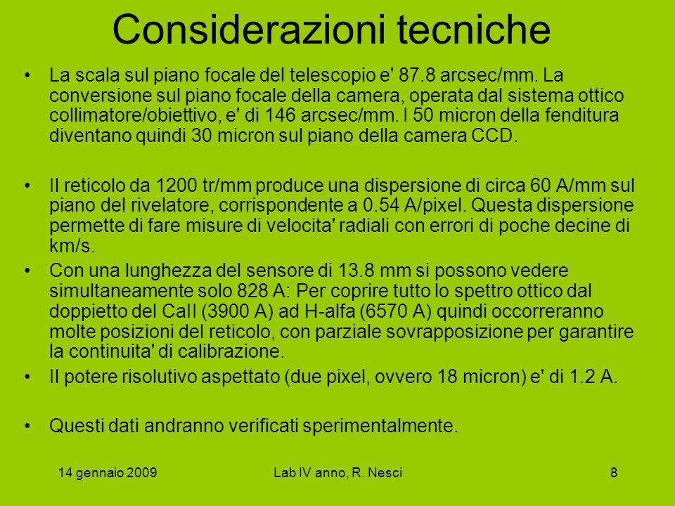14 gennaio 2009Lab IV anno, R. Nesci8 Considerazioni tecniche La scala sul piano focale del telescopio e' 87.8 arcsec/mm. La conversione sul piano foc
