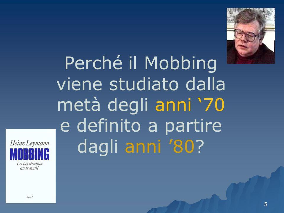 5 Perché il Mobbing viene studiato dalla metà degli anni 70 e definito a partire dagli anni 80?