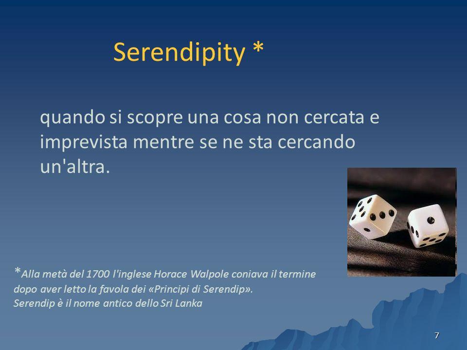 7 * Alla metà del 1700 l inglese Horace Walpole coniava il termine dopo aver letto la favola dei «Principi di Serendip».