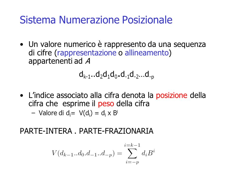 Sistema Numerazione Posizionale Un valore numerico è rappresento da una sequenza di cifre (rappresentazione o allineamento) appartenenti ad A d k-1..d