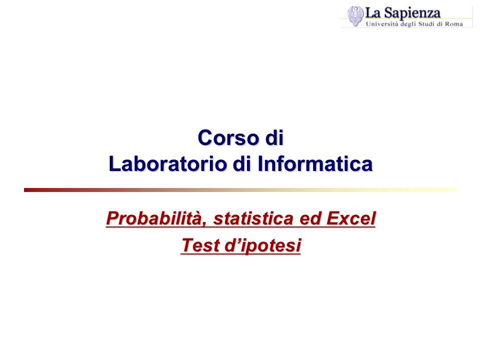 Corso di Laboratorio di Informatica Probabilità, statistica ed Excel Test dipotesi