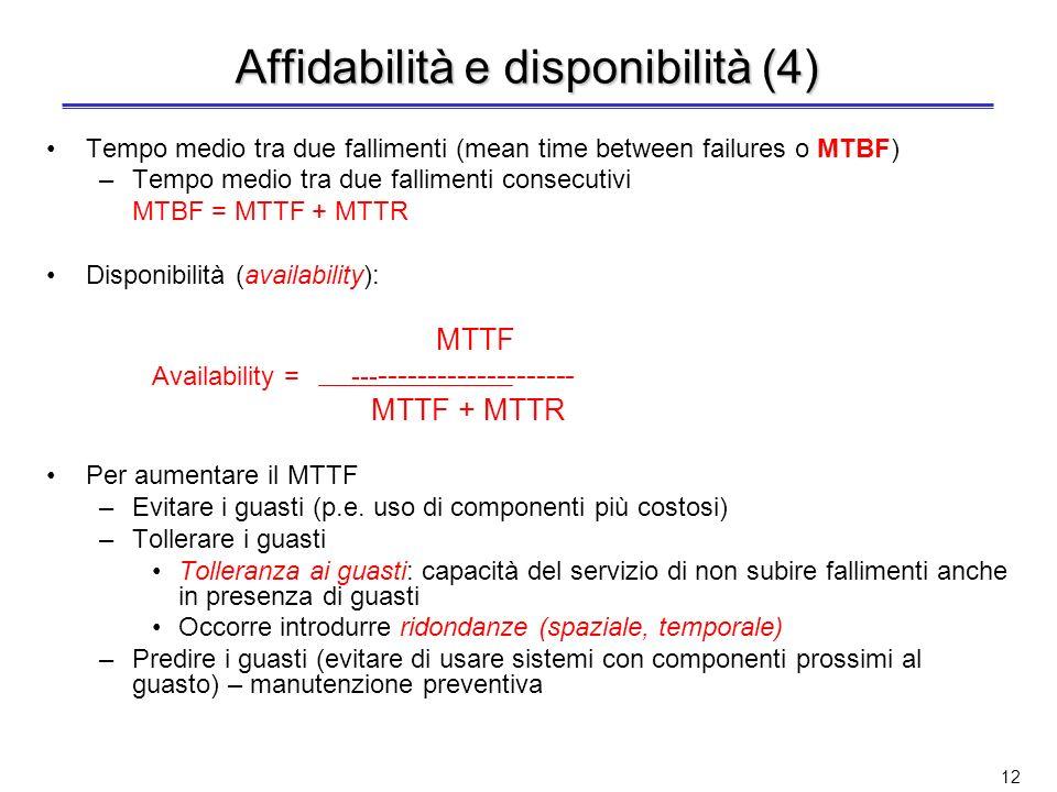 Affidabilità e disponibilità (3) Tempo medio di fallimento (mean time to failure o MTTF) –Tempo medio che intercorre tra listante in cui il servizio è