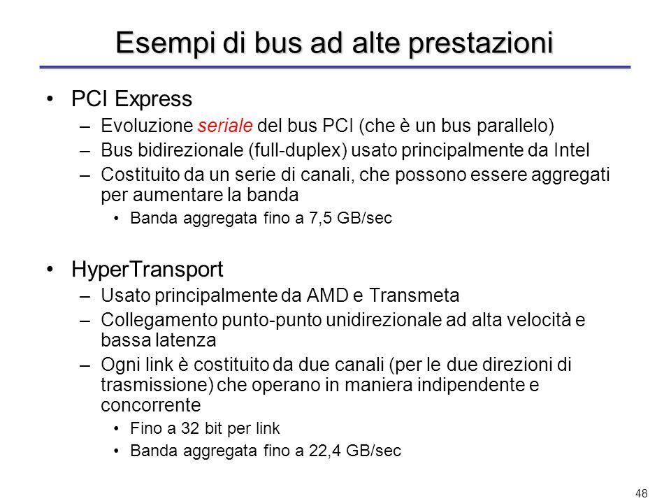 47 Bus paralleli e seriali Bus paralleli –Più bit alla volta: i bit vengono inviati contemporaneamente su più linee Bus seriali –Un bit alla volta: i