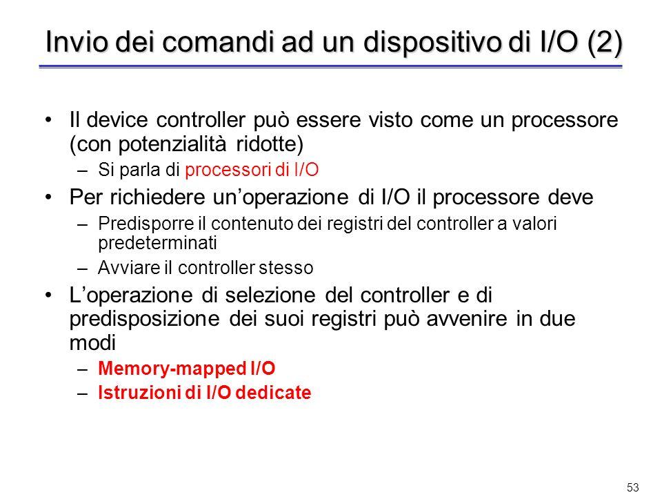 52 Invio dei comandi ad un dispositivo di I/O I comandi devono essere inviati al corrispondente device controller Unistruzione di I/O in un linguaggio