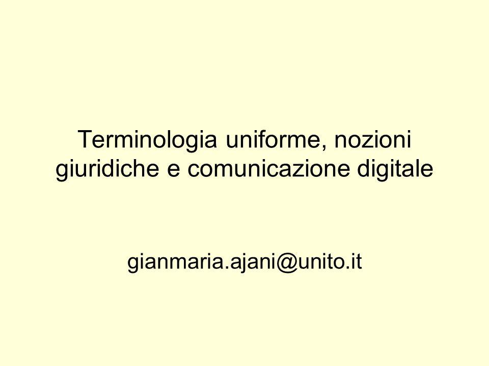 Terminologia uniforme, nozioni giuridiche e comunicazione digitale gianmaria.ajani@unito.it