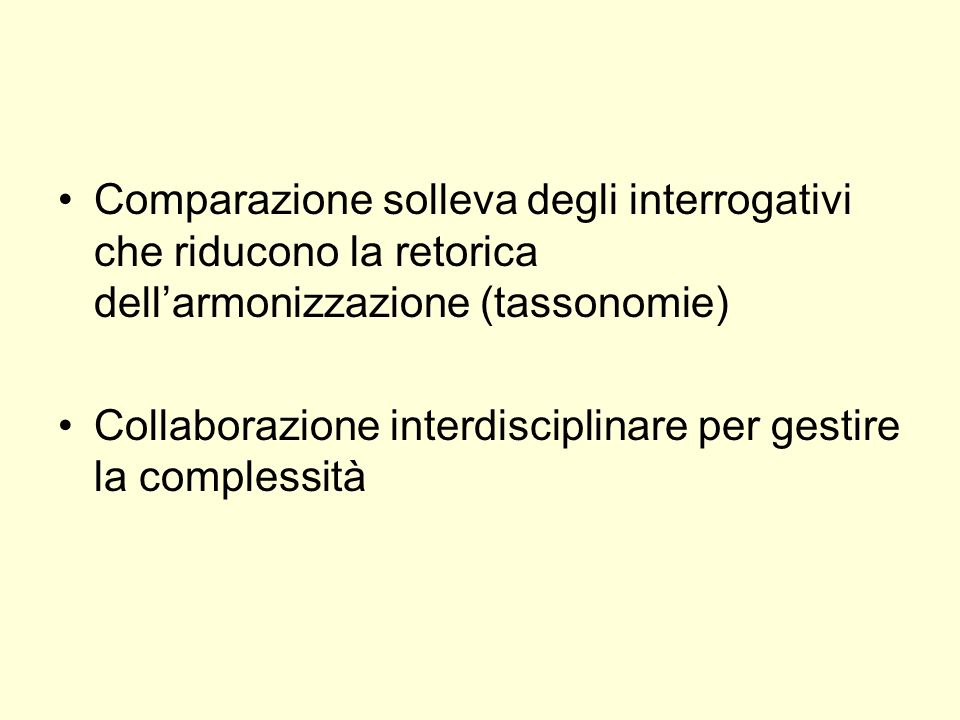 Comparazione solleva degli interrogativi che riducono la retorica dellarmonizzazione (tassonomie) Collaborazione interdisciplinare per gestire la complessità