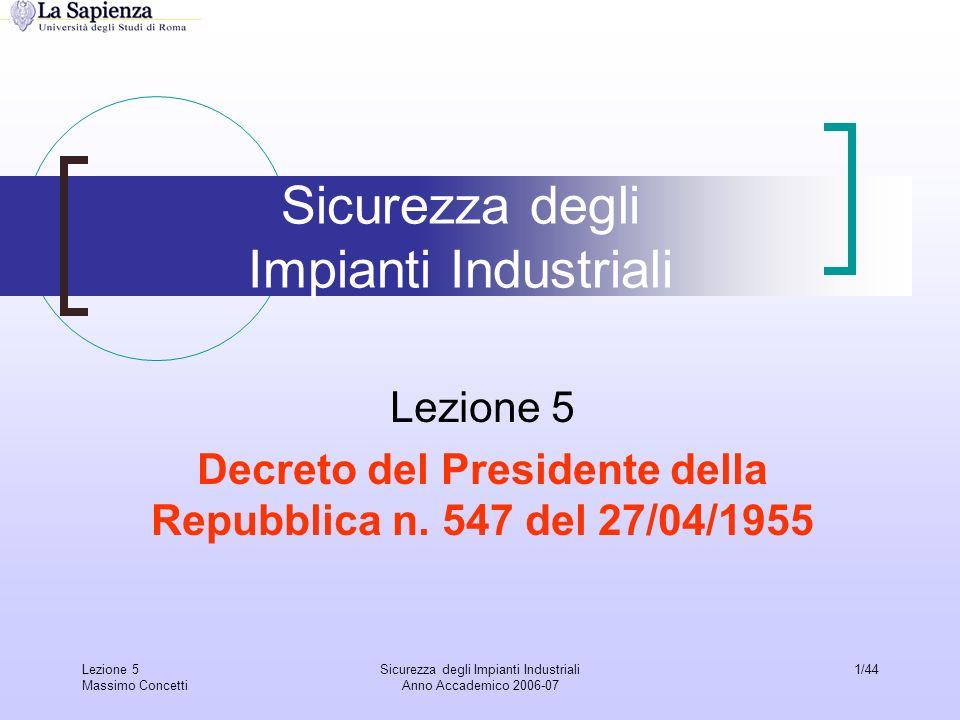 Lezione 5 Massimo Concetti Sicurezza degli Impianti Industriali Anno Accademico 2006-07 1/44 Sicurezza degli Impianti Industriali Lezione 5 Decreto de