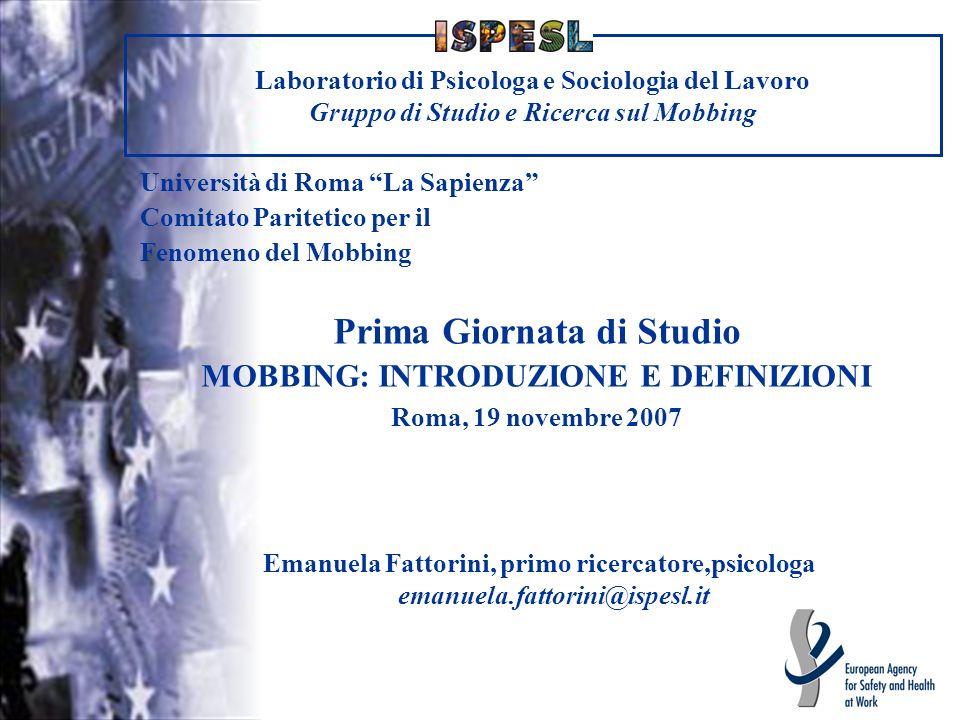 Laboratorio di Psicologia e Sociologia del lavoro Gruppo di Studio e Ricerca sul Mobbing La prima ricerca ISPESL 1994/1996 Il Mobbing: alterata interazione psicosociale sul posto di lavoro.