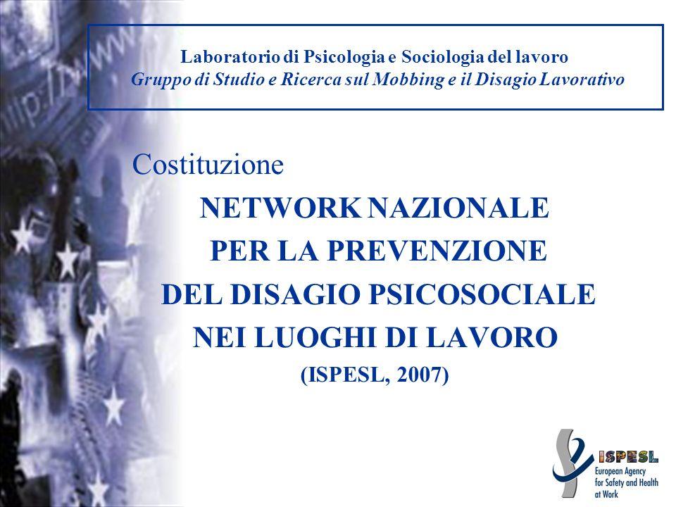 Laboratorio di Psicologia e Sociologia del lavoro Gruppo di Studio e Ricerca sul Mobbing e il Disagio Lavorativo Costituzione NETWORK NAZIONALE PER LA