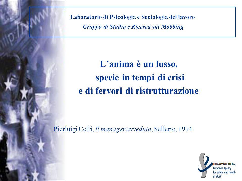 Laboratorio di Psicologia e Sociologia del lavoro Gruppo di Studio e Ricerca sul Mobbing Lanima è un lusso, specie in tempi di crisi e di fervori di r