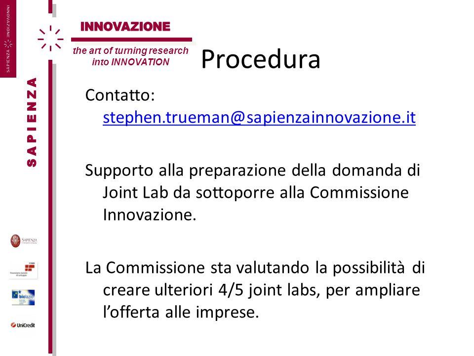 Procedura Contatto: stephen.trueman@sapienzainnovazione.it stephen.trueman@sapienzainnovazione.it Supporto alla preparazione della domanda di Joint Lab da sottoporre alla Commissione Innovazione.
