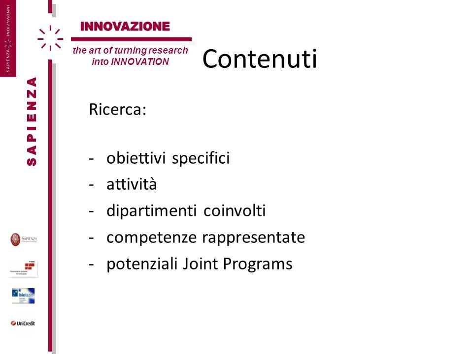 Contenuti Ricerca: -obiettivi specifici -attività -dipartimenti coinvolti -competenze rappresentate -potenziali Joint Programs the art of turning research into INNOVATION