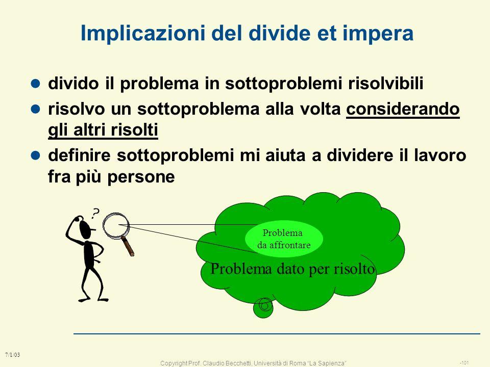 Copyright Prof. Claudio Becchetti, Università di Roma La Sapienza -100 7/1/03 Regola fondamentale: Divide et Impera ! l Cosa avevano capito i Romani l