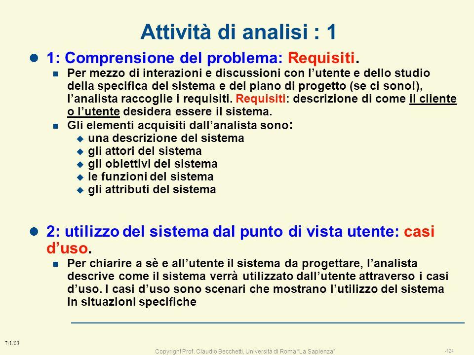 Copyright Prof. Claudio Becchetti, Università di Roma La Sapienza -123 7/1/03 Attività di analisi l 1: Comprensione del problema: Requisiti. l 2: util