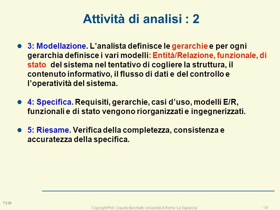 Copyright Prof. Claudio Becchetti, Università di Roma La Sapienza -124 7/1/03 Attività di analisi : 1 l 1: Comprensione del problema: Requisiti. n Per
