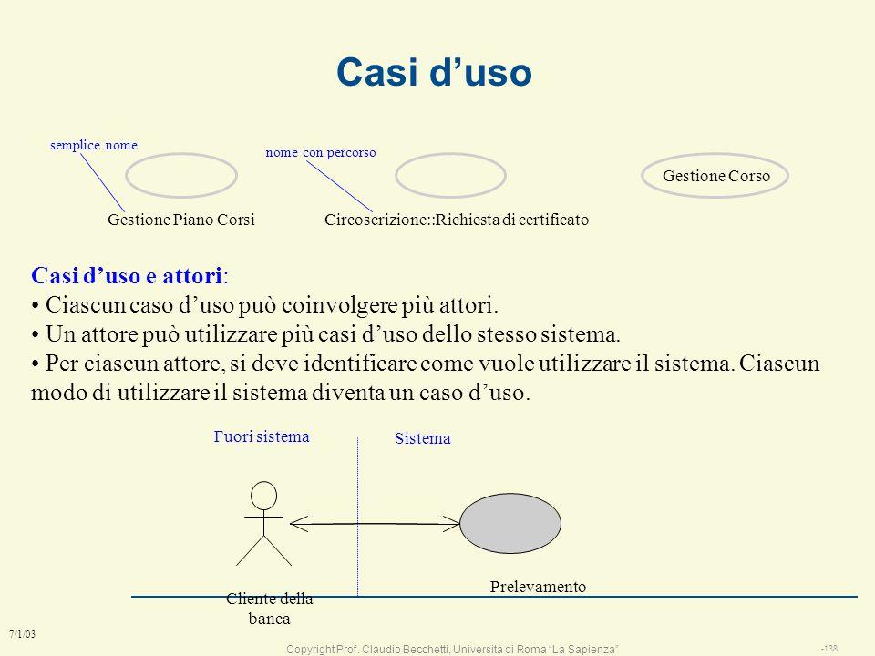 Copyright Prof. Claudio Becchetti, Università di Roma La Sapienza -137 7/1/03 Casi duso (use cases) l Specifica di un comportamento di un sistema n Un