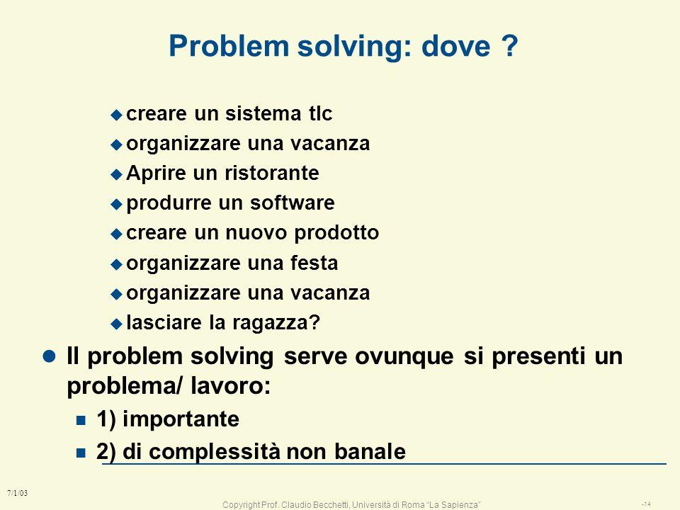 Copyright Prof. Claudio Becchetti, Università di Roma La Sapienza -13 7/1/03 Problem solving e capacità di progettare: serve solo nel lavoro? Lavoro d