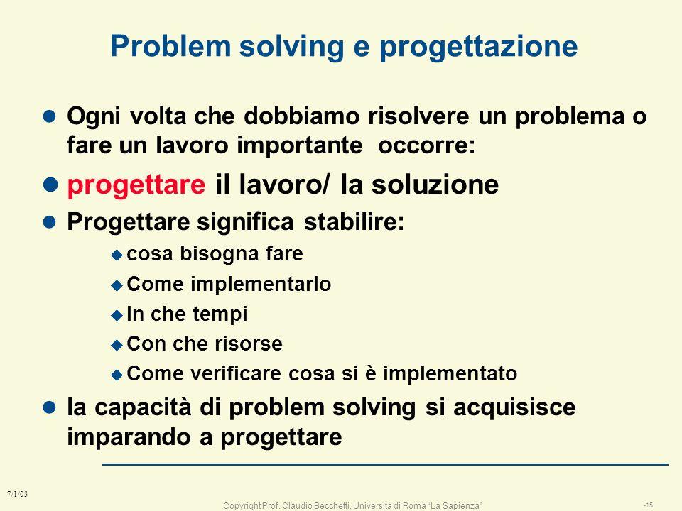 Copyright Prof. Claudio Becchetti, Università di Roma La Sapienza -14 7/1/03 Problem solving: dove ? u creare un sistema tlc u organizzare una vacanza
