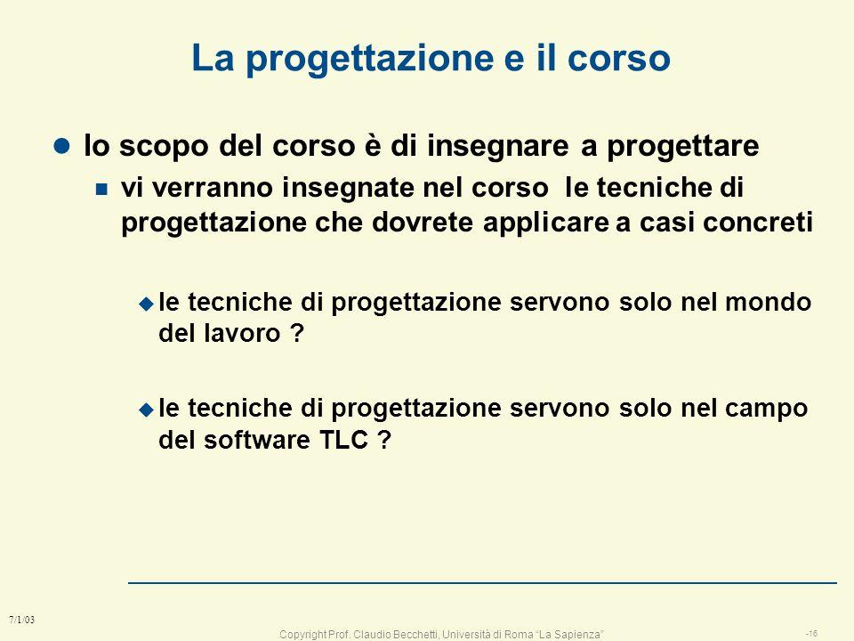 Copyright Prof. Claudio Becchetti, Università di Roma La Sapienza -15 7/1/03 Problem solving e progettazione l Ogni volta che dobbiamo risolvere un pr