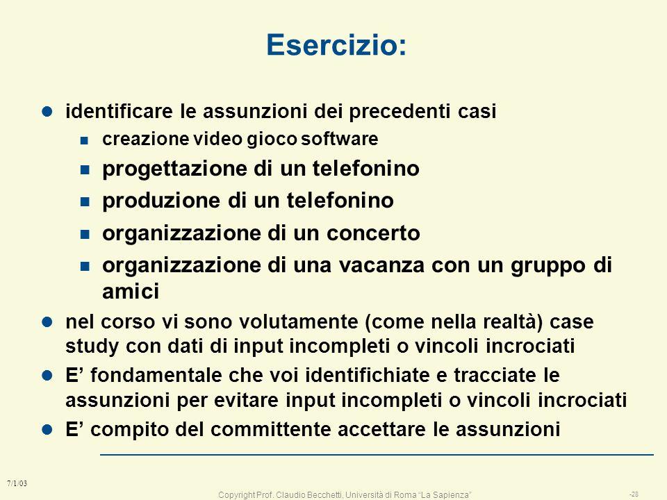 Copyright Prof. Claudio Becchetti, Università di Roma La Sapienza -27 7/1/03 Assunzioni l Lassunzione deve essere: n plausibile nel contesto del task