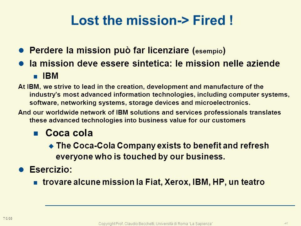 Copyright Prof. Claudio Becchetti, Università di Roma La Sapienza -40 7/1/03 1: Mission l Indica la meta, la direzione e lo scopo del task che si vuol