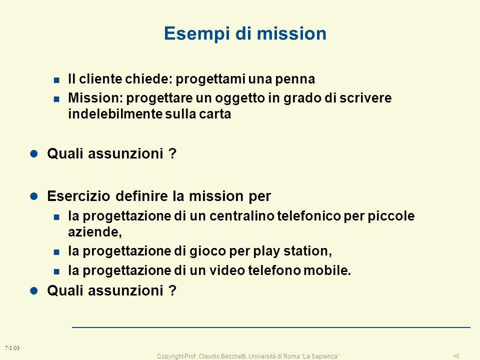 Copyright Prof. Claudio Becchetti, Università di Roma La Sapienza -41 7/1/03 Lost the mission-> Fired ! l Perdere la mission può far licenziare ( esem