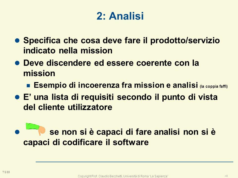 Copyright Prof. Claudio Becchetti, Università di Roma La Sapienza -42 7/1/03 Esempi di mission n Il cliente chiede: progettami una penna n Mission: pr