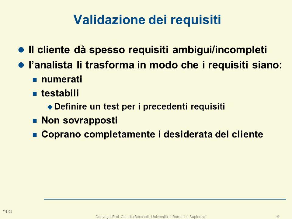 Copyright Prof. Claudio Becchetti, Università di Roma La Sapienza -45 7/1/03 Esempio di requisiti l Le penna: n Mission: progettare una penna per scri