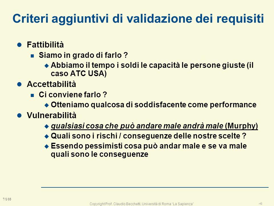 Copyright Prof. Claudio Becchetti, Università di Roma La Sapienza -47 7/1/03 Esempio di requisiti non corretti l Dash lava più bianco !: come si testa