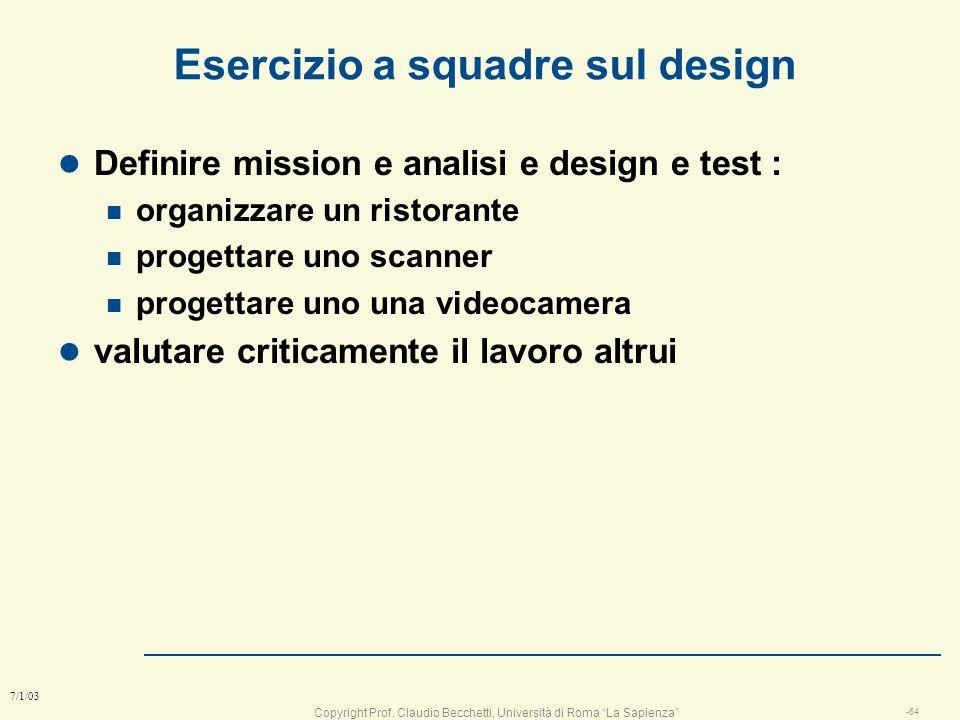 Copyright Prof. Claudio Becchetti, Università di Roma La Sapienza -63 7/1/03 Esempio di design (la penna) l R1: La penna dovrà scrivere per almeno un