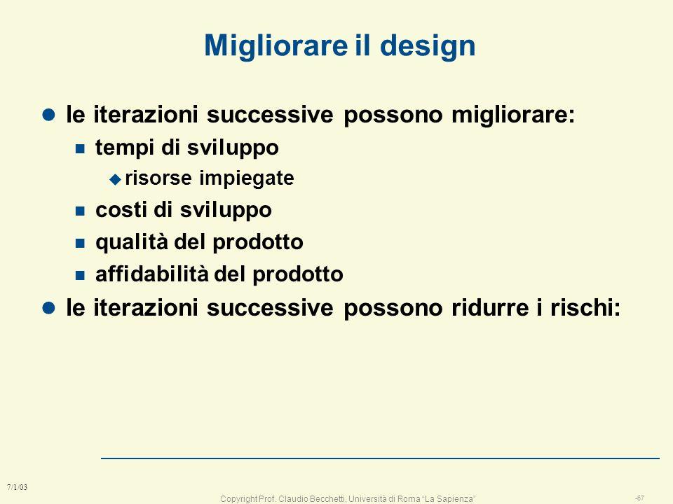Copyright Prof. Claudio Becchetti, Università di Roma La Sapienza -66 7/1/03 Design iterativo l Il primo design è fondamentale ma è sbagliato !! n Il