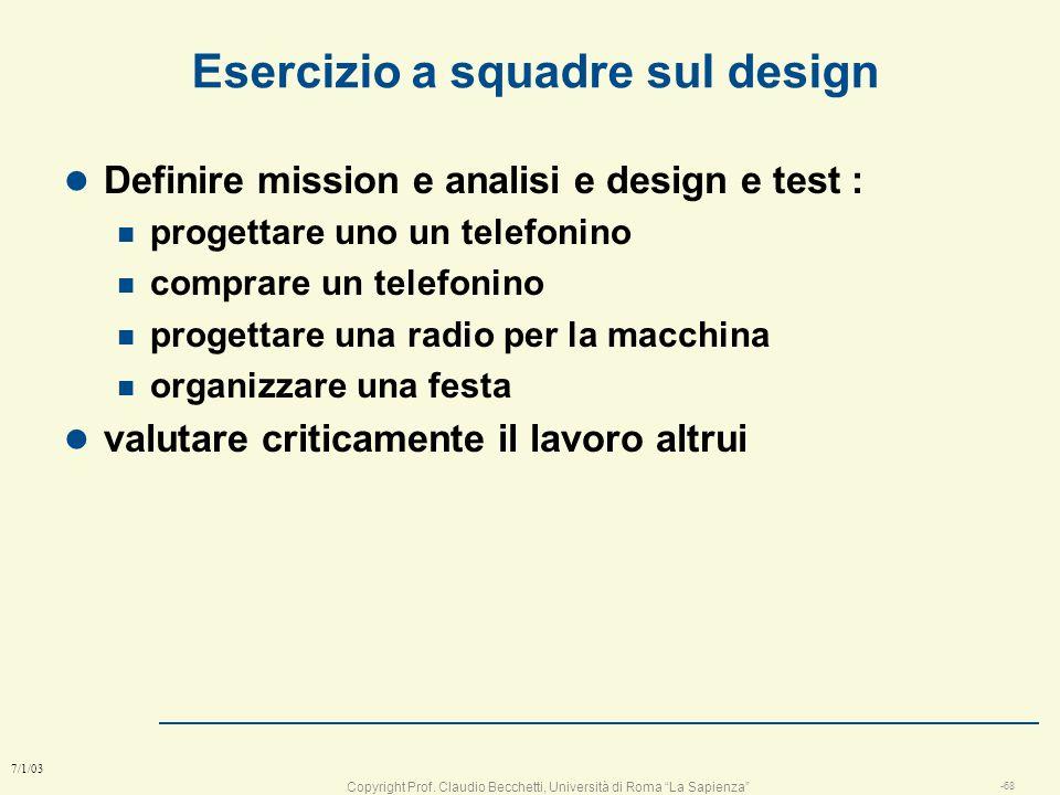 Copyright Prof. Claudio Becchetti, Università di Roma La Sapienza -67 7/1/03 Migliorare il design l le iterazioni successive possono migliorare: n tem