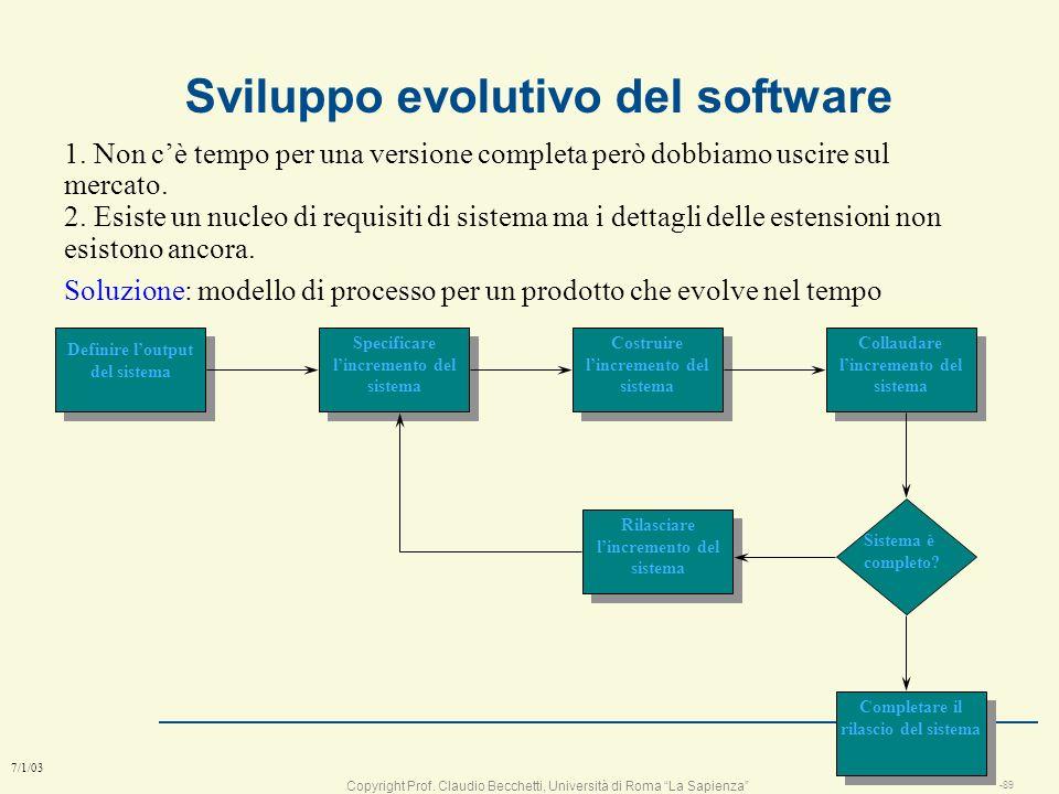 Copyright Prof. Claudio Becchetti, Università di Roma La Sapienza -88 7/1/03 Sviluppo evolutivo l Problema: n non cè tempo di fornire una release che