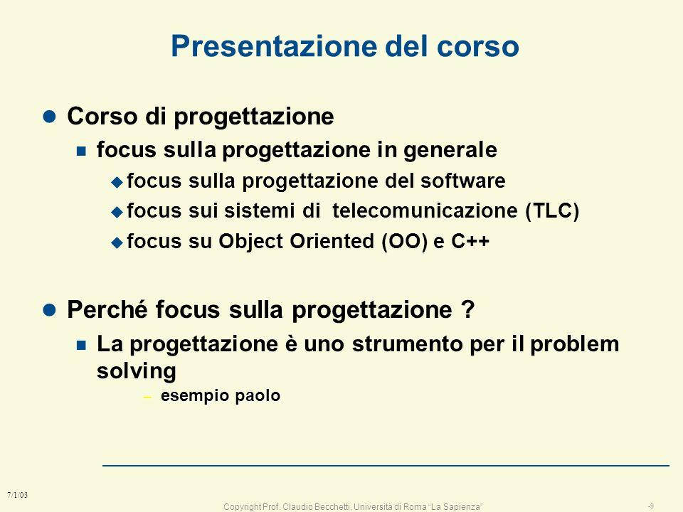 Copyright Prof. Claudio Becchetti, Università di Roma La Sapienza -8 7/1/03 testi opzionali n Analisi Strutturata dei Sistemi, E. Yourdon. Jackson Ita
