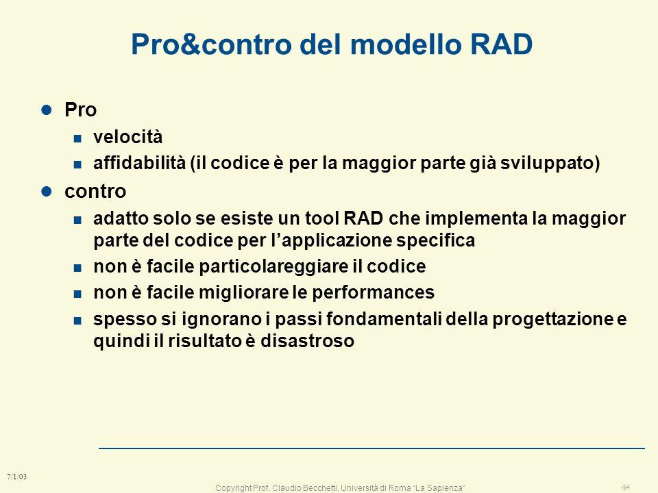 Copyright Prof. Claudio Becchetti, Università di Roma La Sapienza -93 7/1/03 modello di sviluppo RAD l consentono un tempo di sviluppo molto ridotto l