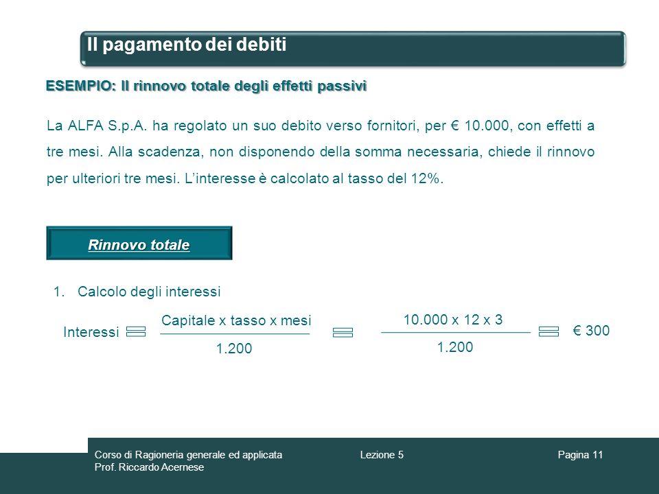 Il pagamento dei debiti ESEMPIO: Il rinnovo totale degli effetti passivi La ALFA S.p.A. ha regolato un suo debito verso fornitori, per 10.000, con eff