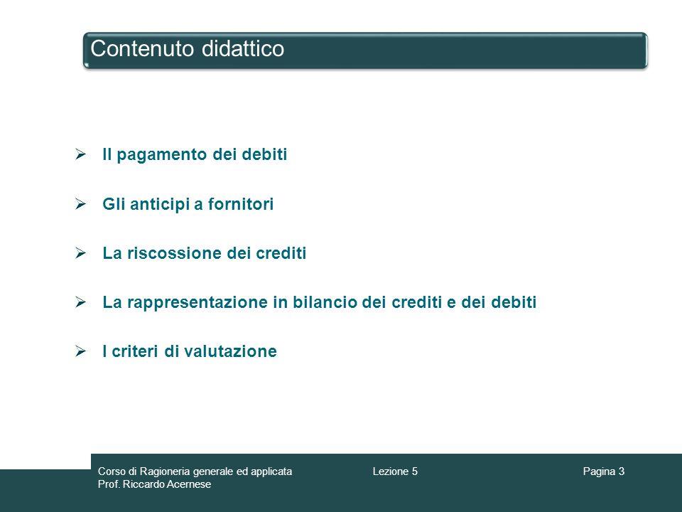 Contenuto didattico Il pagamento dei debiti Gli anticipi a fornitori La riscossione dei crediti La rappresentazione in bilancio dei crediti e dei debi