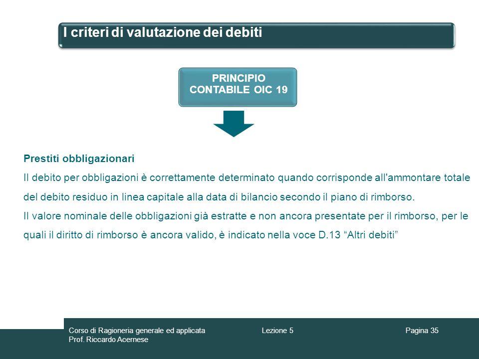 I criteri di valutazione dei debiti Pagina 35Lezione 5Corso di Ragioneria generale ed applicata Prof. Riccardo Acernese PRINCIPIO CONTABILE OIC 19 Pre