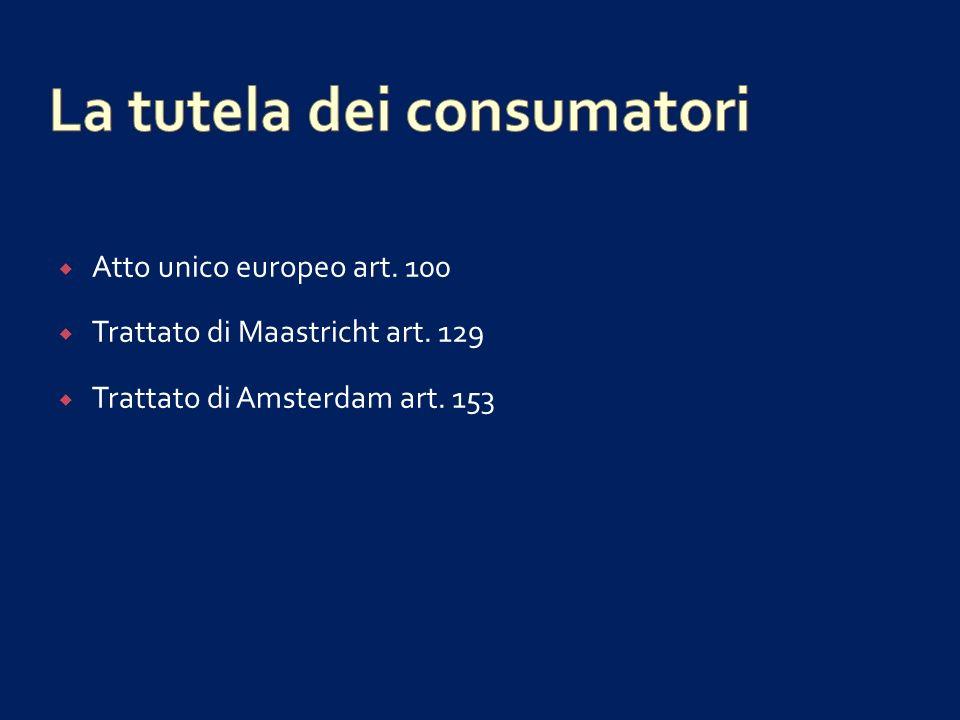 Titolo XV Trattato di Lisbona Al fine di promuovere gli interessi dei consumatori ed assicurare un livello elevato di protezione dei consumatori, l Unione contribuisce a tutelare la salute, la sicurezza e gli interessi economici dei consumatori nonché a promuovere il loro diritto all informazione, all educazione e all organizzazione per la salvaguardia dei propri interessi.