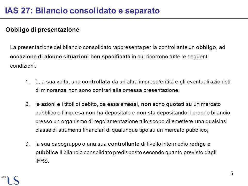 5 Obbligo di presentazione La presentazione del bilancio consolidato rappresenta per la controllante un obbligo, ad eccezione di alcune situazioni ben