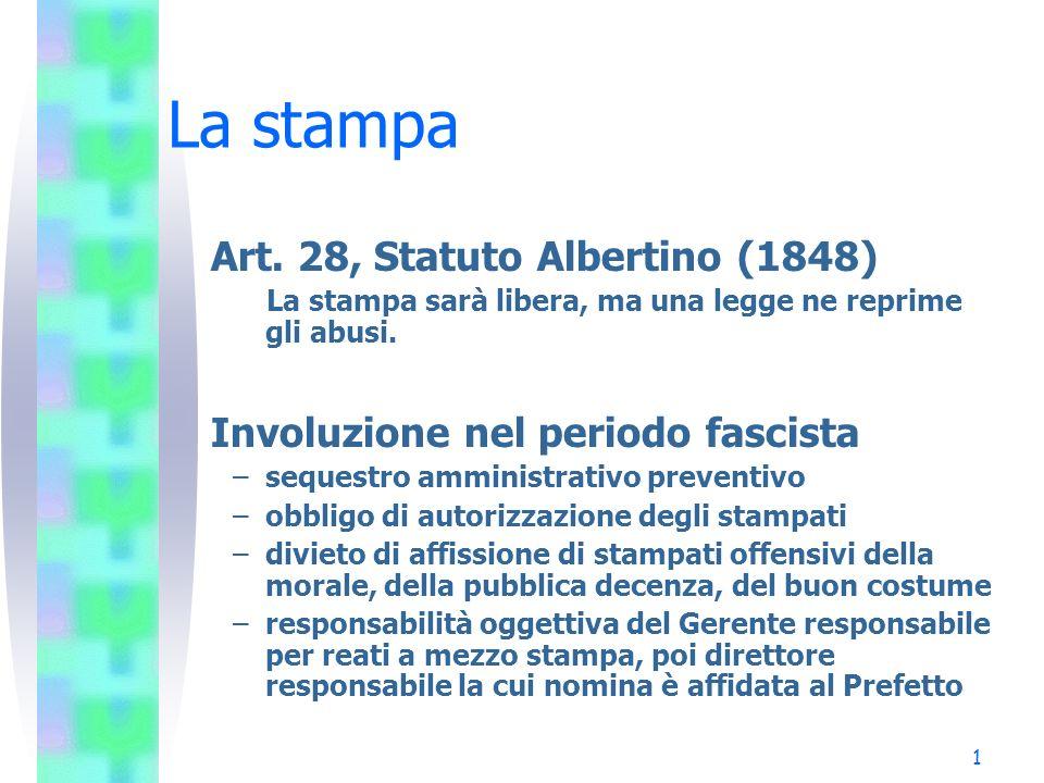 1 La stampa Art. 28, Statuto Albertino (1848) La stampa sarà libera, ma una legge ne reprime gli abusi. Involuzione nel periodo fascista –sequestro am