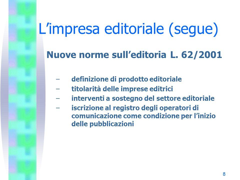 8 Limpresa editoriale (segue) Nuove norme sulleditoria L. 62/2001 –definizione di prodotto editoriale –titolarità delle imprese editrici –interventi a