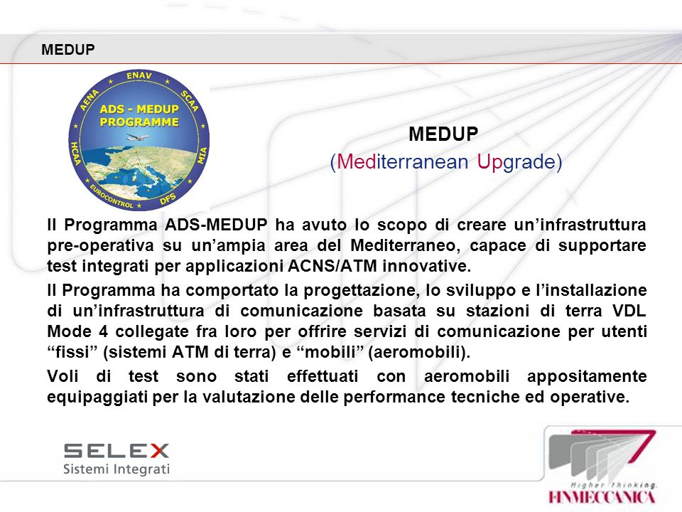 MEDUP Il Programma ADS-MEDUP ha avuto lo scopo di creare uninfrastruttura pre-operativa su unampia area del Mediterraneo, capace di supportare test in