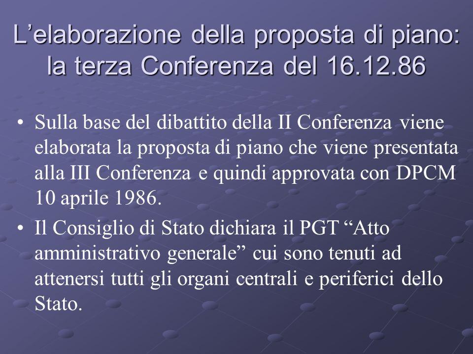 Lelaborazione della proposta di piano: la terza Conferenza del 16.12.86 Sulla base del dibattito della II Conferenza viene elaborata la proposta di piano che viene presentata alla III Conferenza e quindi approvata con DPCM 10 aprile 1986.