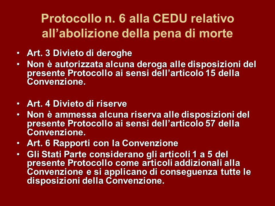 Protocollo n. 6 alla CEDU relativo allabolizione della pena di morte Art. 3 Divieto di derogheArt. 3 Divieto di deroghe Non è autorizzata alcuna derog