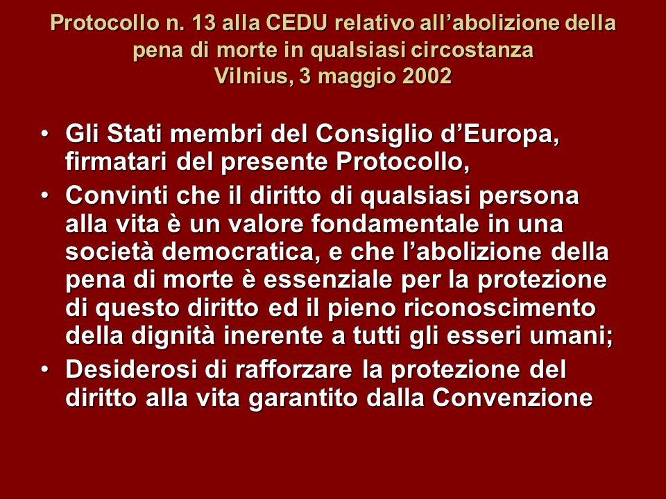 Protocollo n. 13 alla CEDU relativo allabolizione della pena di morte in qualsiasi circostanza Vilnius, 3 maggio 2002 Gli Stati membri del Consiglio d
