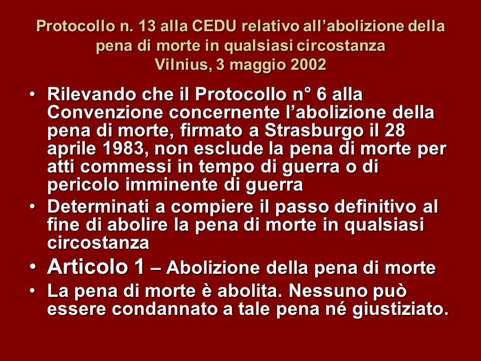 Protocollo n. 13 alla CEDU relativo allabolizione della pena di morte in qualsiasi circostanza Vilnius, 3 maggio 2002 Rilevando che il Protocollo n° 6