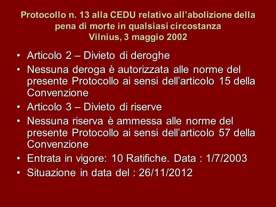 Protocollo n. 13 alla CEDU relativo allabolizione della pena di morte in qualsiasi circostanza Vilnius, 3 maggio 2002 Articolo 2 – Divieto di derogheA