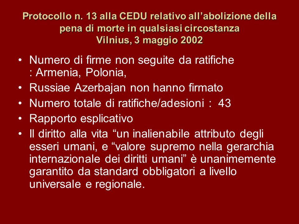Protocollo n. 13 alla CEDU relativo allabolizione della pena di morte in qualsiasi circostanza Vilnius, 3 maggio 2002 Numero di firme non seguite da r